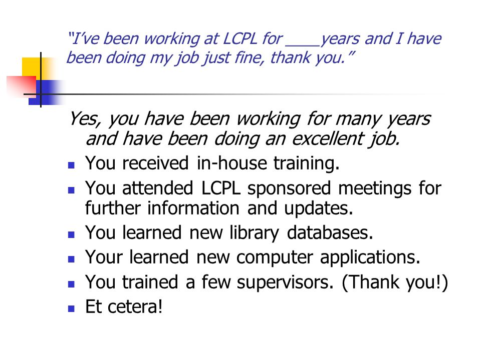 Ive been working at LCPL for ____years and I have been doing my job just fine, thank you.