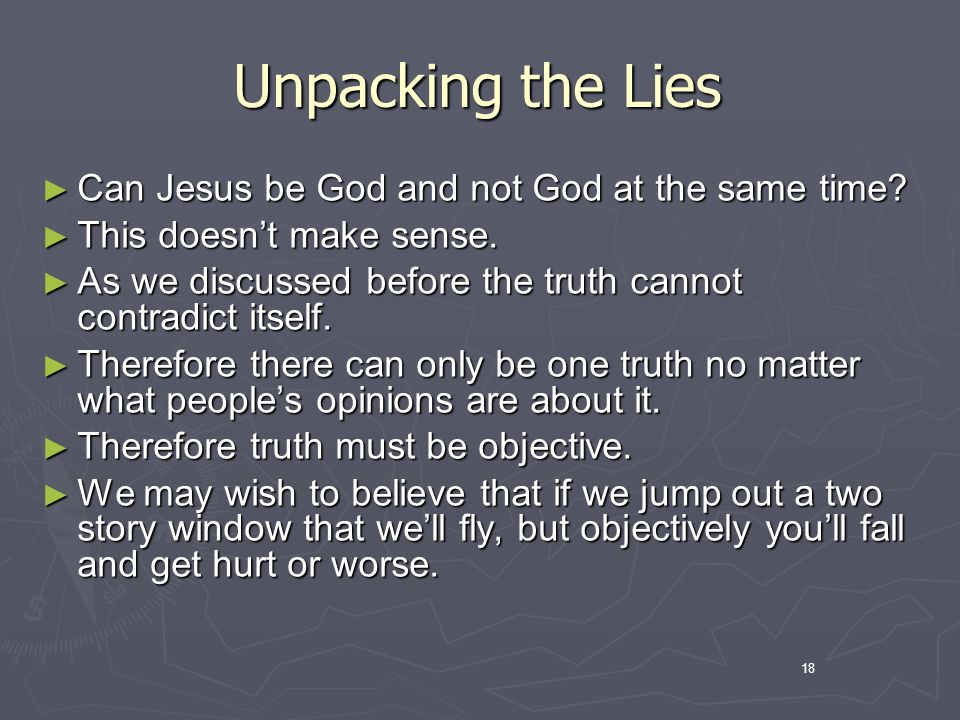 18 Unpacking the Lies Can Jesus be God and not God at the same time.