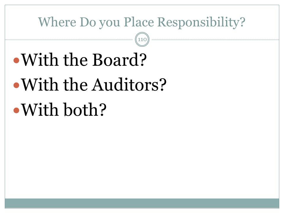 Where Do you Place Responsibility? With the Board? With the Auditors? With both? 110