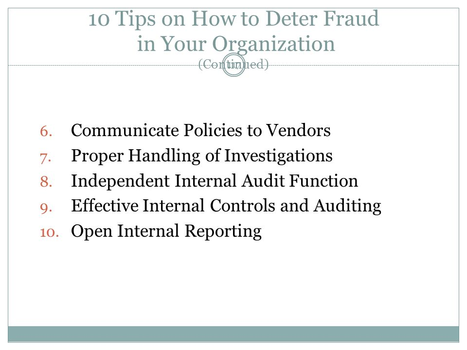 117 10 Tips on How to Deter Fraud in Your Organization (Continued) 6.