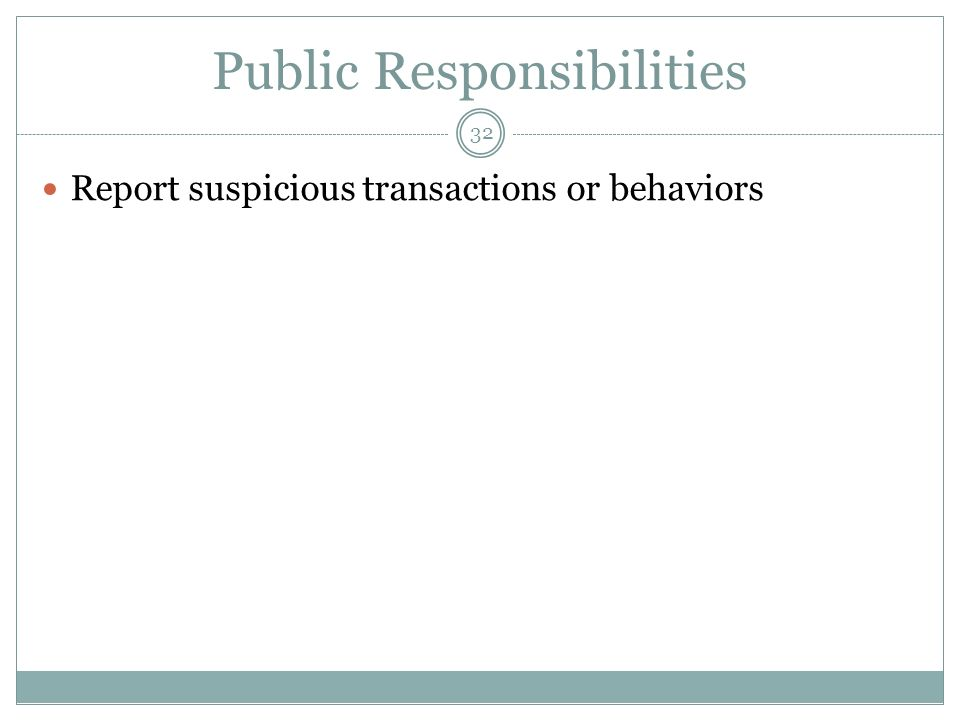 32 Public Responsibilities Report suspicious transactions or behaviors