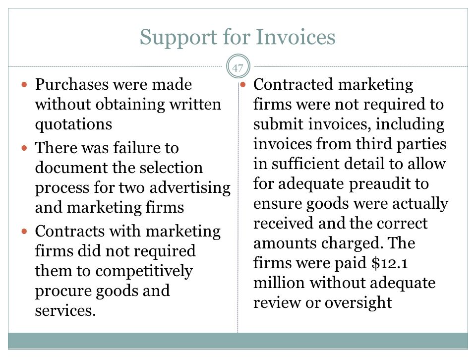 Support for Invoices Purchases were made without obtaining written quotations There was failure to document the selection process for two advertising and marketing firms Contracts with marketing firms did not required them to competitively procure goods and services.