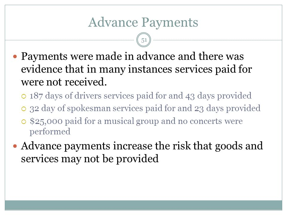 Advance Payments Payments were made in advance and there was evidence that in many instances services paid for were not received.