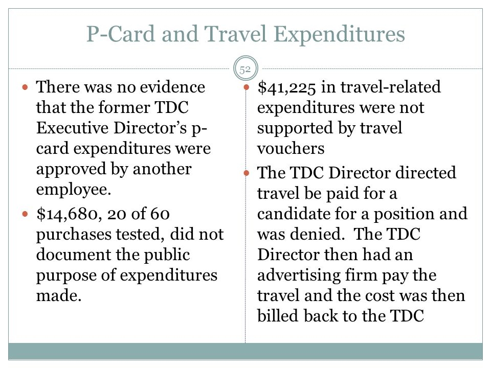 P-Card and Travel Expenditures There was no evidence that the former TDC Executive Directors p- card expenditures were approved by another employee. $