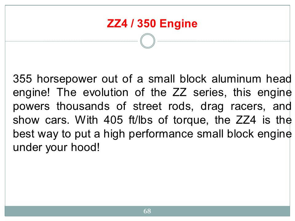 68 ZZ4 / 350 Engine 355 horsepower out of a small block aluminum head engine.