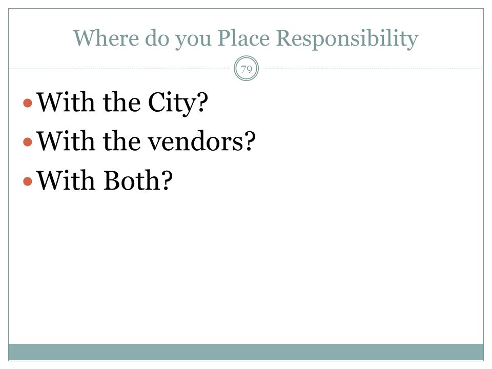 Where do you Place Responsibility With the City With the vendors With Both 79