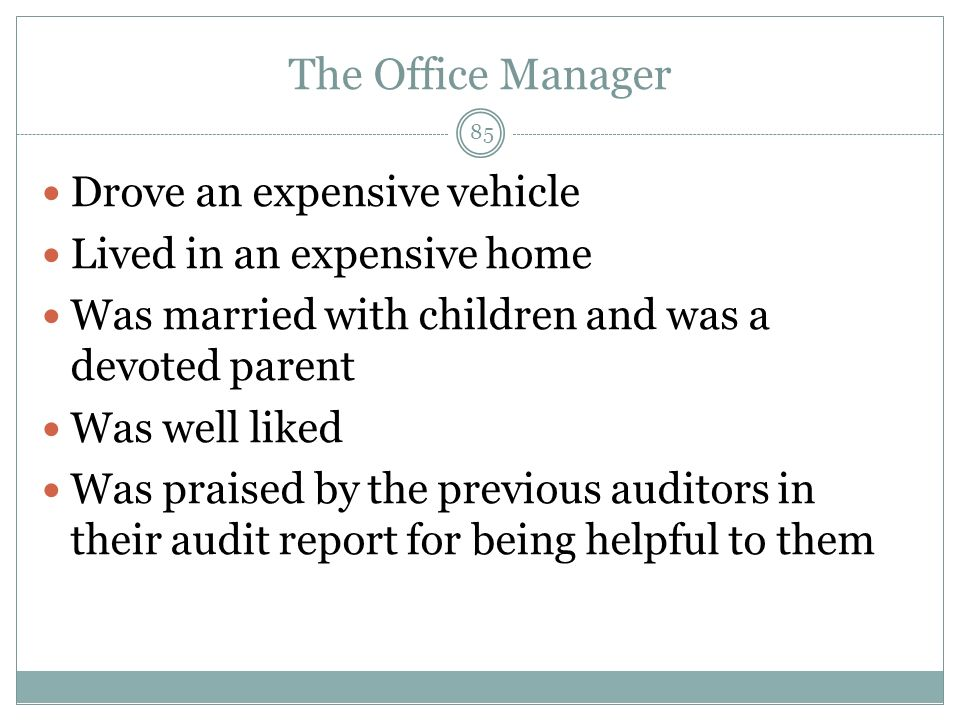 The Office Manager Drove an expensive vehicle Lived in an expensive home Was married with children and was a devoted parent Was well liked Was praised