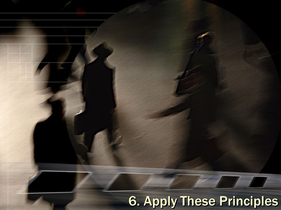 6. Apply These Principles