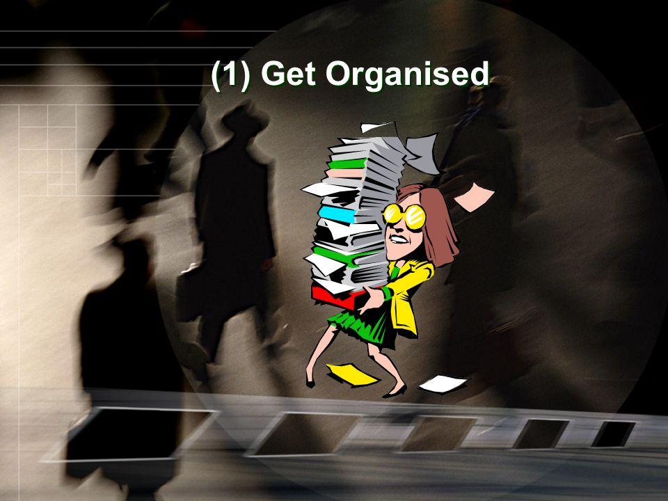 (1) Get Organised