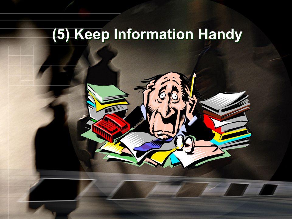 (5) Keep Information Handy
