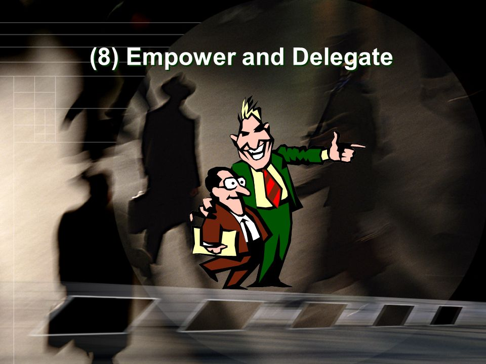 (8) Empower and Delegate