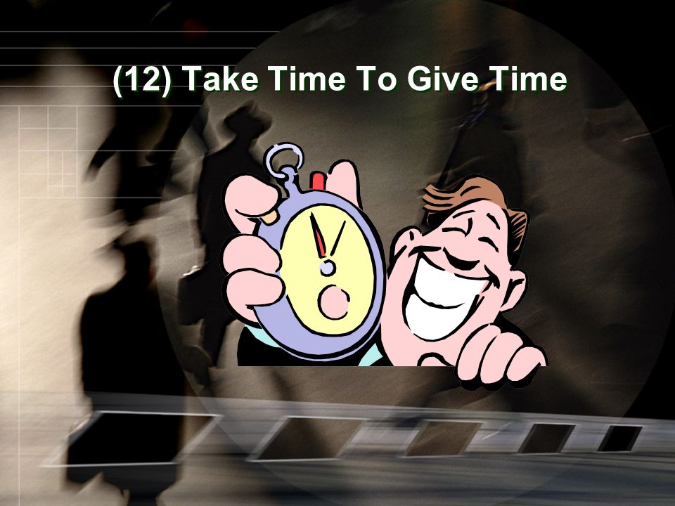 (12) Take Time To Give Time