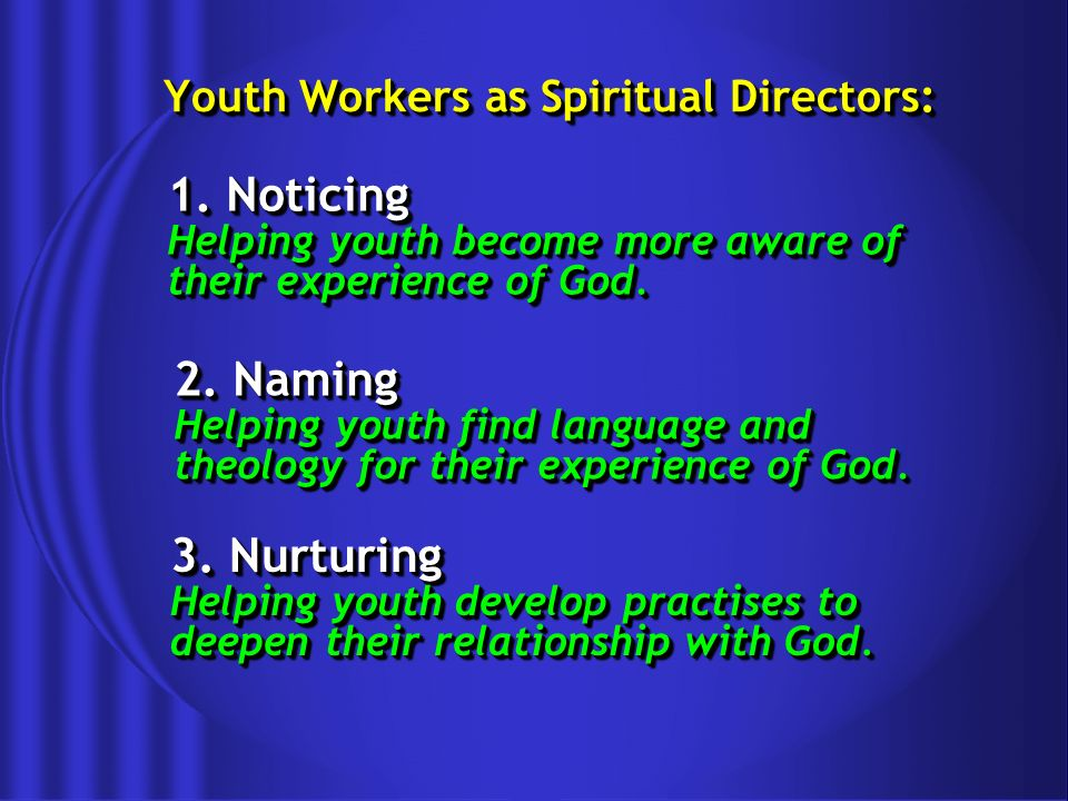 Youth Workers as Spiritual Directors: 1. Noticing Helping youth become more aware of their experience of God. 1. Noticing Helping youth become more aw