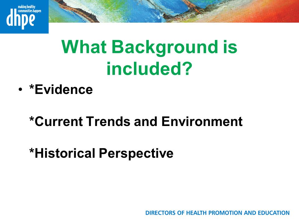 What Background is included *Evidence *Current Trends and Environment *Historical Perspective