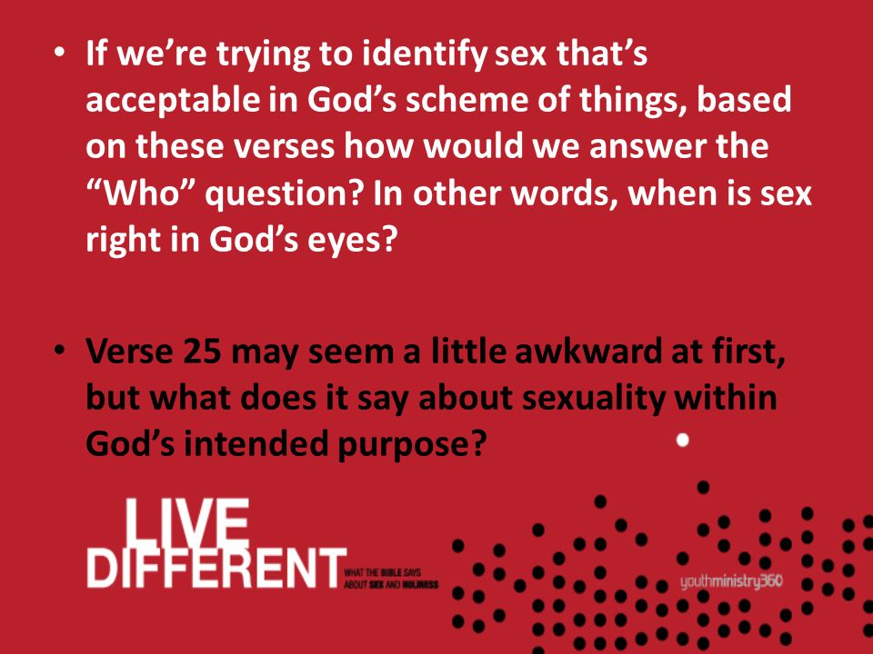 If were trying to identify sex thats acceptable in Gods scheme of things, based on these verses how would we answer the Who question? In other words,