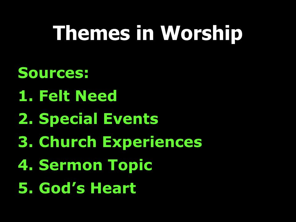 Sources: 1.Felt Need 2. Special Events 3. Church Experiences 4.