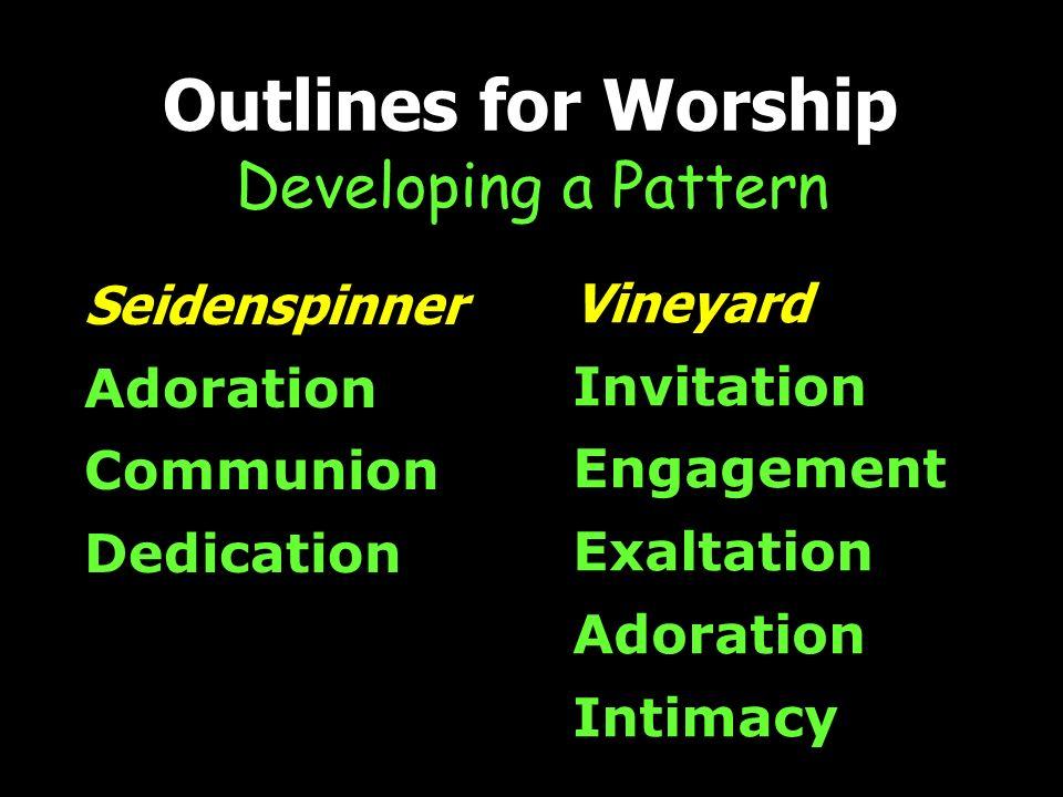 Vineyard Invitation Engagement Exaltation Adoration Intimacy Outlines for Worship Developing a Pattern Seidenspinner Adoration Communion Dedication