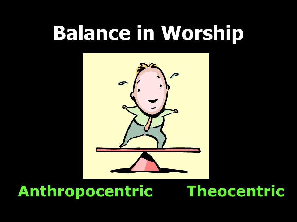 Anthropocentric Balance in Worship Theocentric