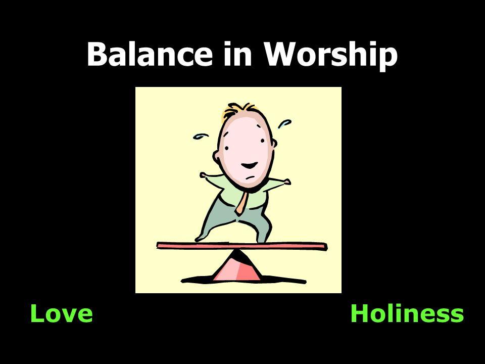 Love Balance in Worship Holiness