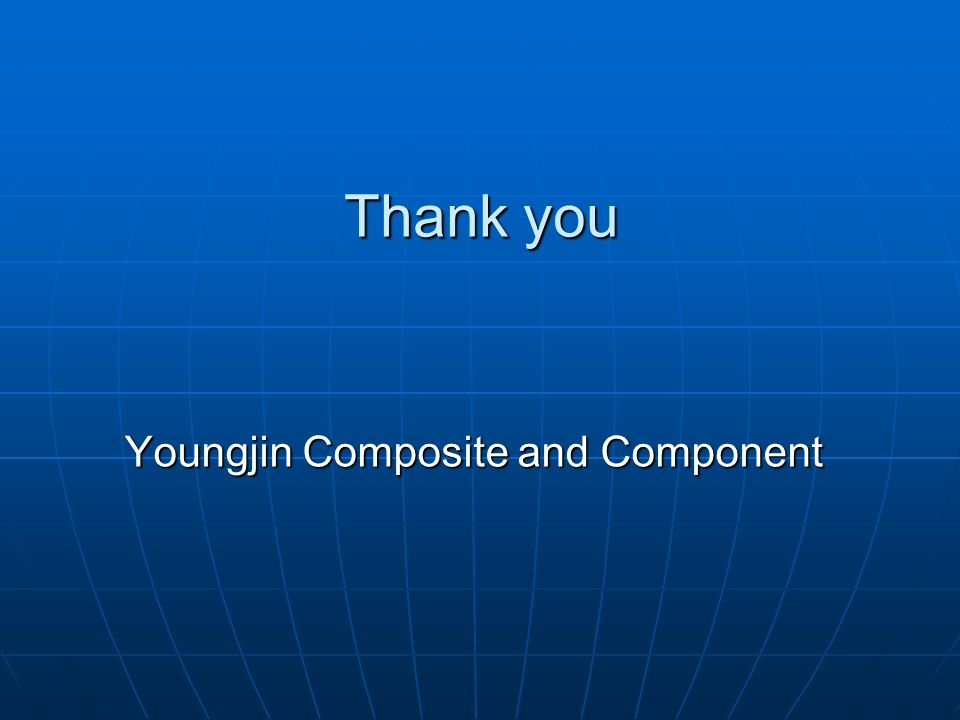 Thank you Youngjin Composite and Component