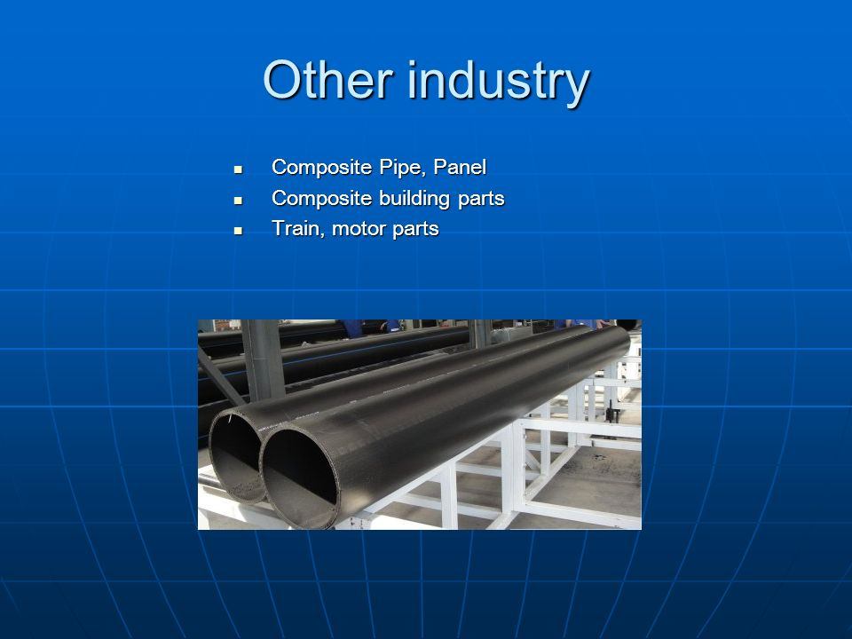 Other industry Composite Pipe, Panel Composite Pipe, Panel Composite building parts Composite building parts Train, motor parts Train, motor parts