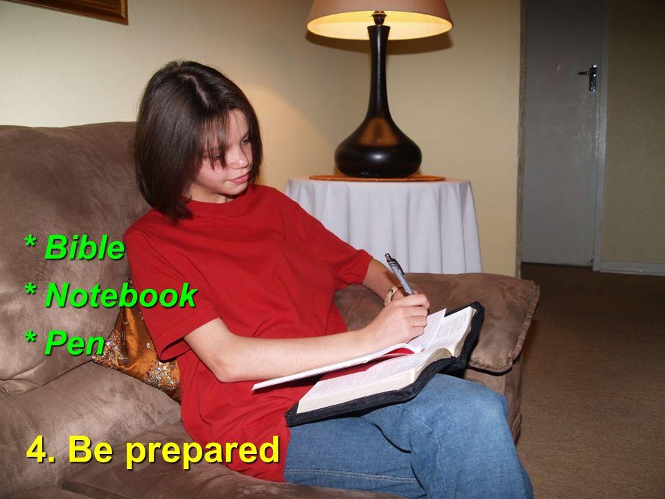 4. Be prepared * Bible * Notebook * Pen