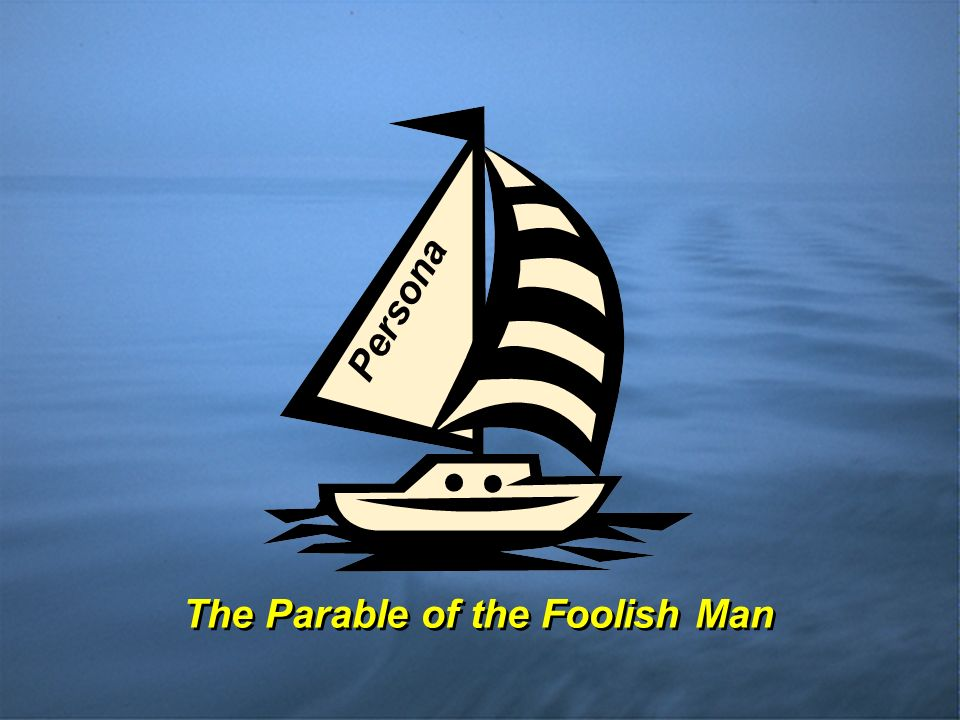 The Parable of the Foolish Man Persona