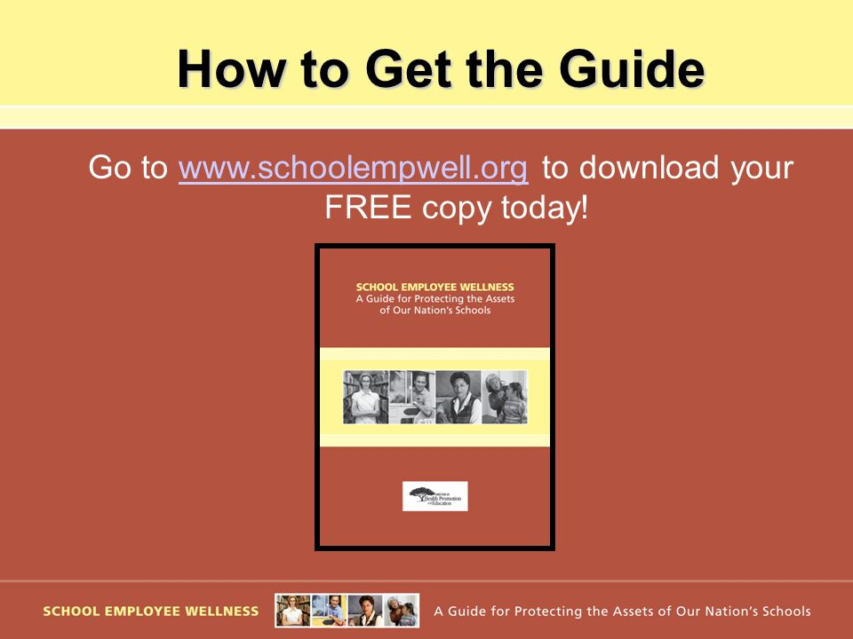 Go to www.schoolempwell.org to download your FREE copy today!www.schoolempwell.org How to Get the Guide