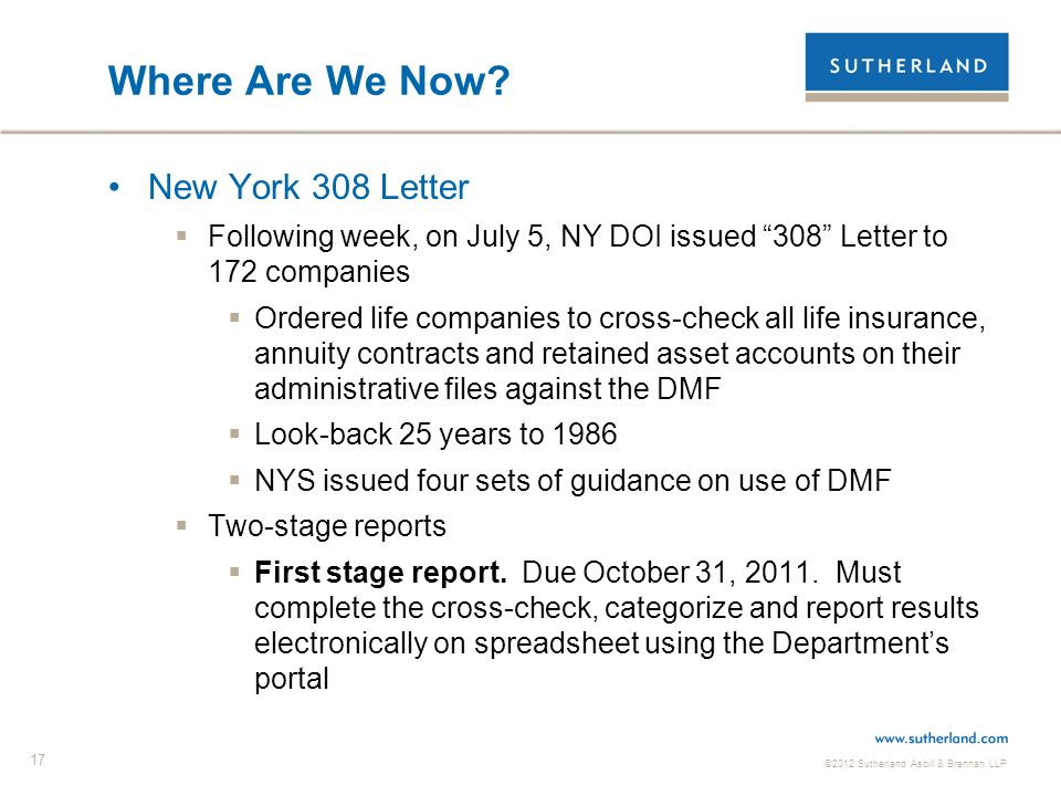 ©2012 Sutherland Asbill & Brennan LLP 17 Where Are We Now? New York 308 Letter Following week, on July 5, NY DOI issued 308 Letter to 172 companies Or