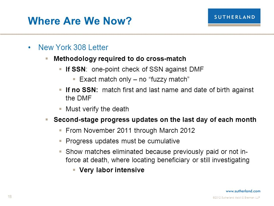 ©2012 Sutherland Asbill & Brennan LLP 18 Where Are We Now? New York 308 Letter Methodology required to do cross-match If SSN: one-point check of SSN a