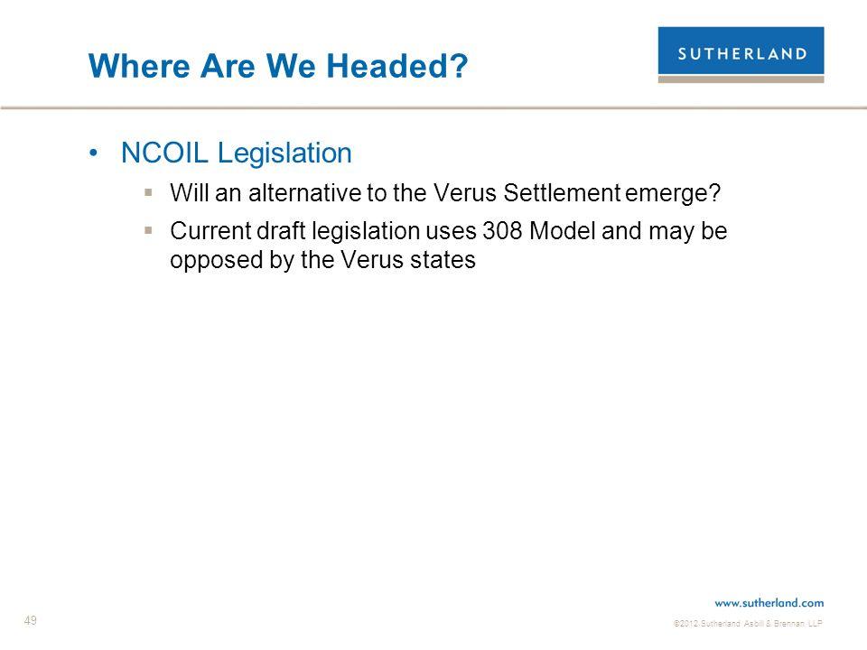 ©2012 Sutherland Asbill & Brennan LLP 49 Where Are We Headed? NCOIL Legislation Will an alternative to the Verus Settlement emerge? Current draft legi