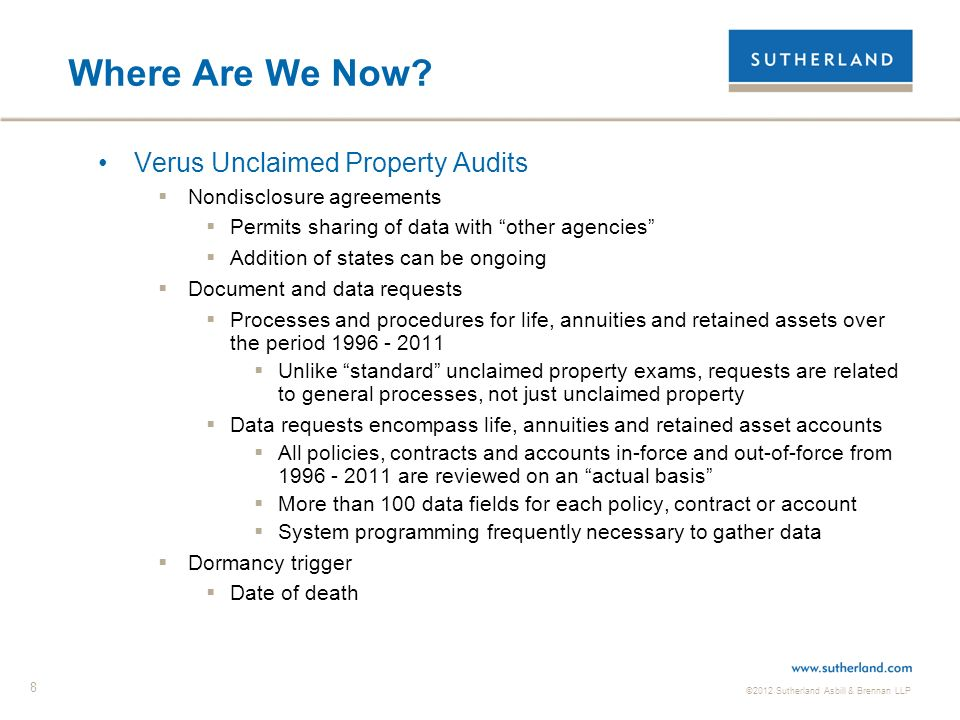 ©2012 Sutherland Asbill & Brennan LLP 8 Where Are We Now? Verus Unclaimed Property Audits Nondisclosure agreements Permits sharing of data with other