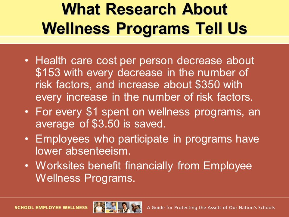 What Research About Wellness Programs Tell Us Health care cost per person decrease about $153 with every decrease in the number of risk factors, and i