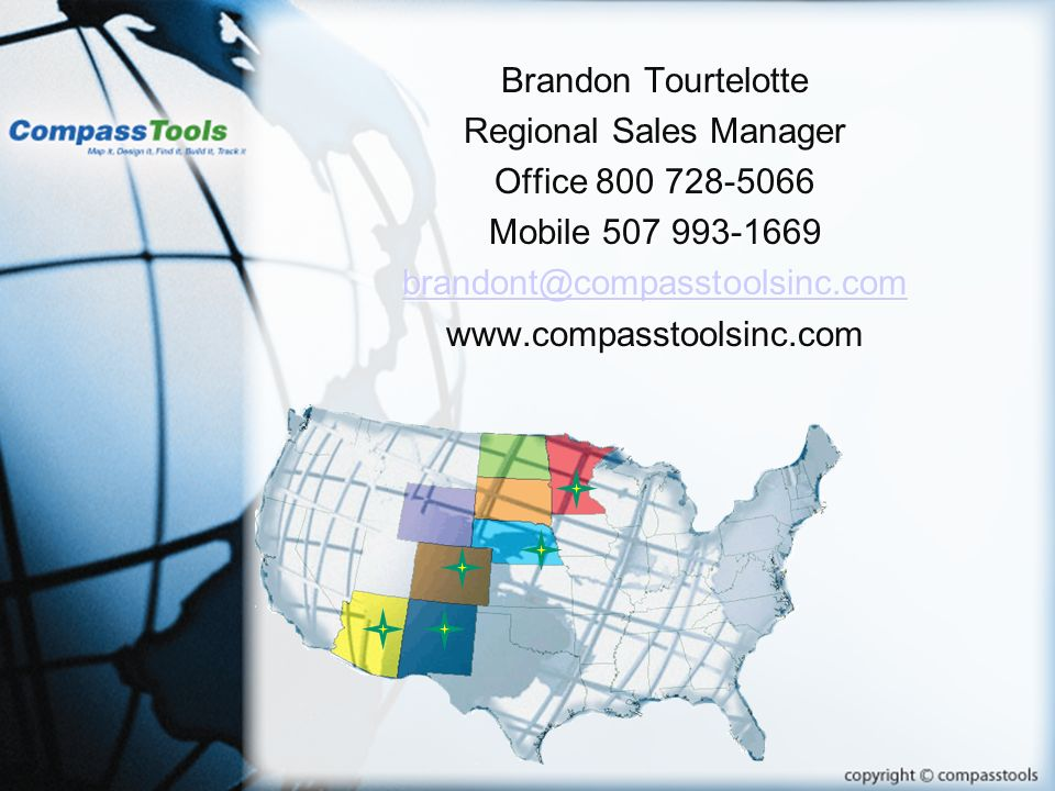 Brandon Tourtelotte Regional Sales Manager Office 800 728-5066 Mobile 507 993-1669 brandont@compasstoolsinc.com www.compasstoolsinc.com