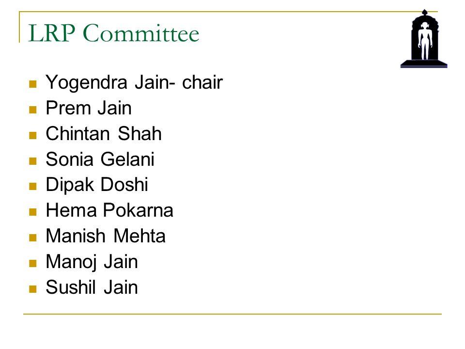 LRP Committee Yogendra Jain- chair Prem Jain Chintan Shah Sonia Gelani Dipak Doshi Hema Pokarna Manish Mehta Manoj Jain Sushil Jain