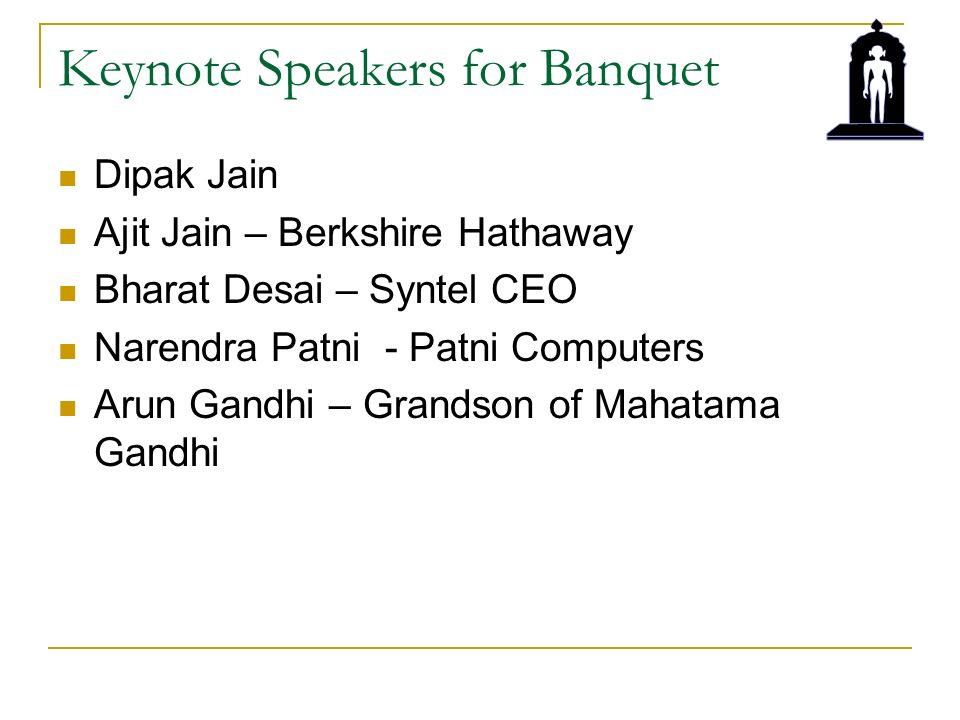 Keynote Speakers for Banquet Dipak Jain Ajit Jain – Berkshire Hathaway Bharat Desai – Syntel CEO Narendra Patni - Patni Computers Arun Gandhi – Grandson of Mahatama Gandhi