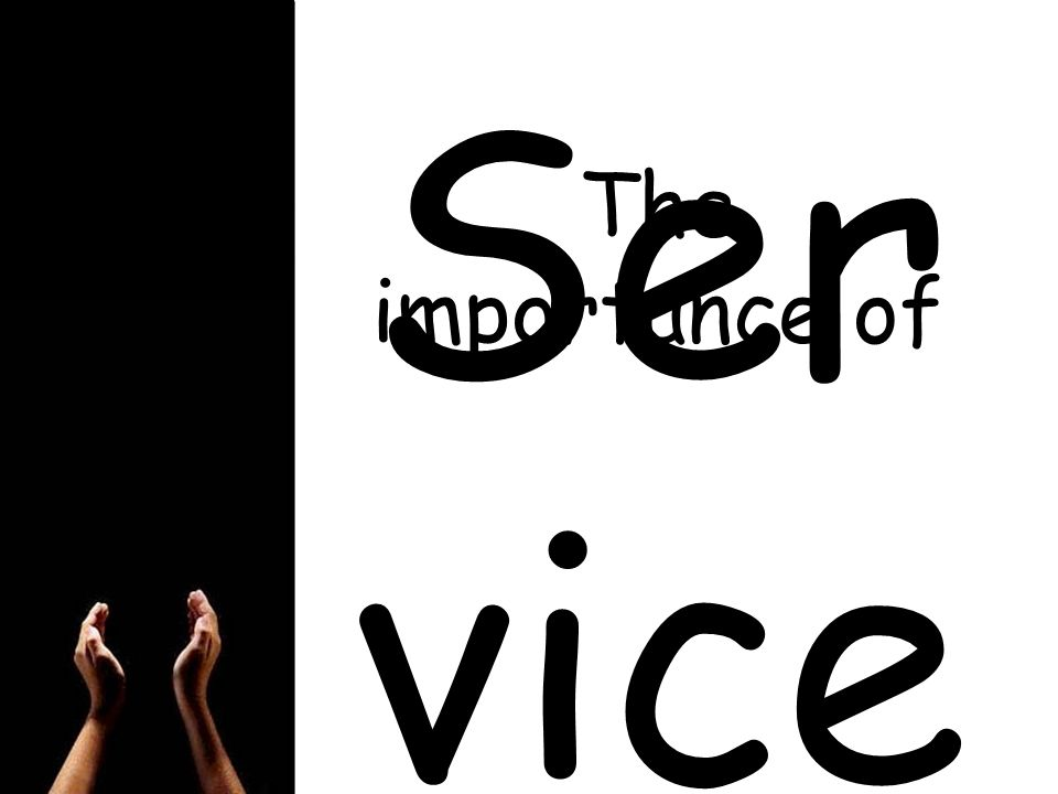 Ser vice The importance of