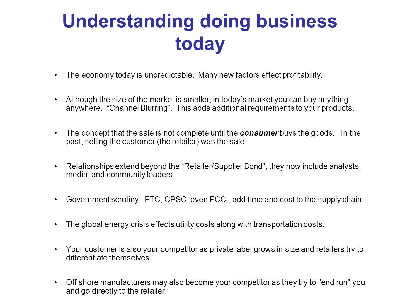 Understanding doing business today The economy today is unpredictable. Many new factors effect profitability. Although the size of the market is small