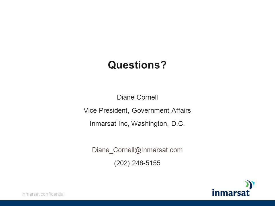 Inmarsat confidential Questions? Diane Cornell Vice President, Government Affairs Inmarsat Inc, Washington, D.C. Diane_Cornell@Inmarsat.com (202) 248-
