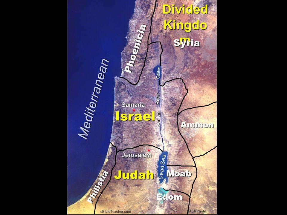 Phoenicia Philistia Israel Ammon Moab Judah Jerusalem Dead Sea Galilee Jordan River Divided Kingdo m Edom Syria Samaria Mediterranean