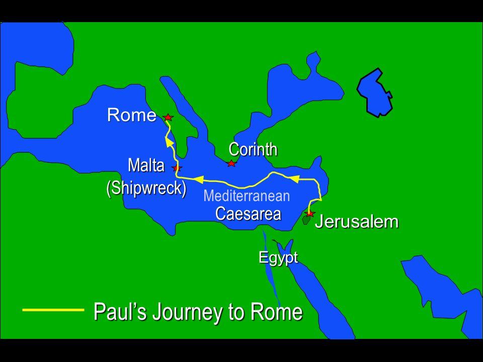 Pauls Journey to Rome Jerusalem Egypt Rome Corinth Caesarea Malta(Shipwreck) Mediterranean