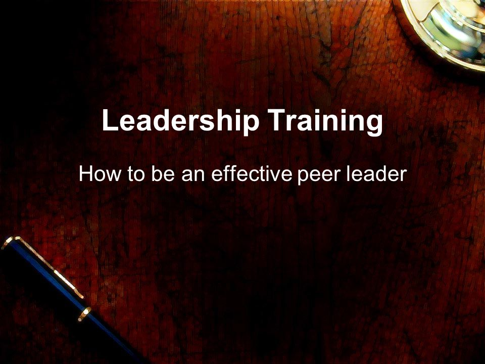 Leadership Training How to be an effective peer leader