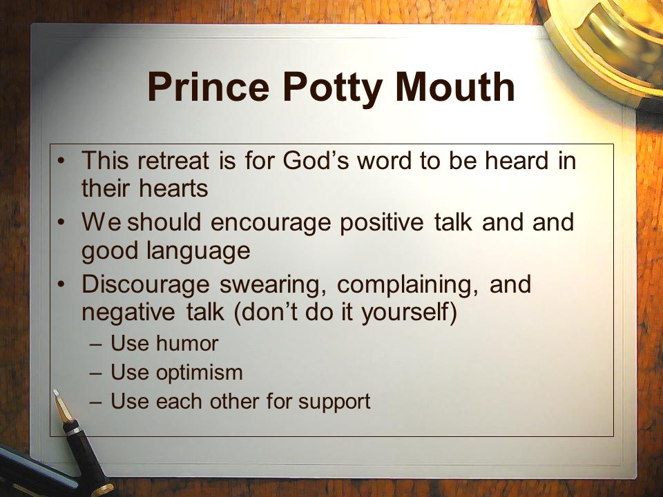 Prince Potty Mouth This retreat is for Gods word to be heard in their hearts We should encourage positive talk and and good language Discourage sweari
