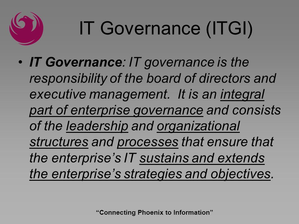 Connecting Phoenix to Information ……is specifying the decision rights and accountability framework to encourage desirable behavior in IT usage.