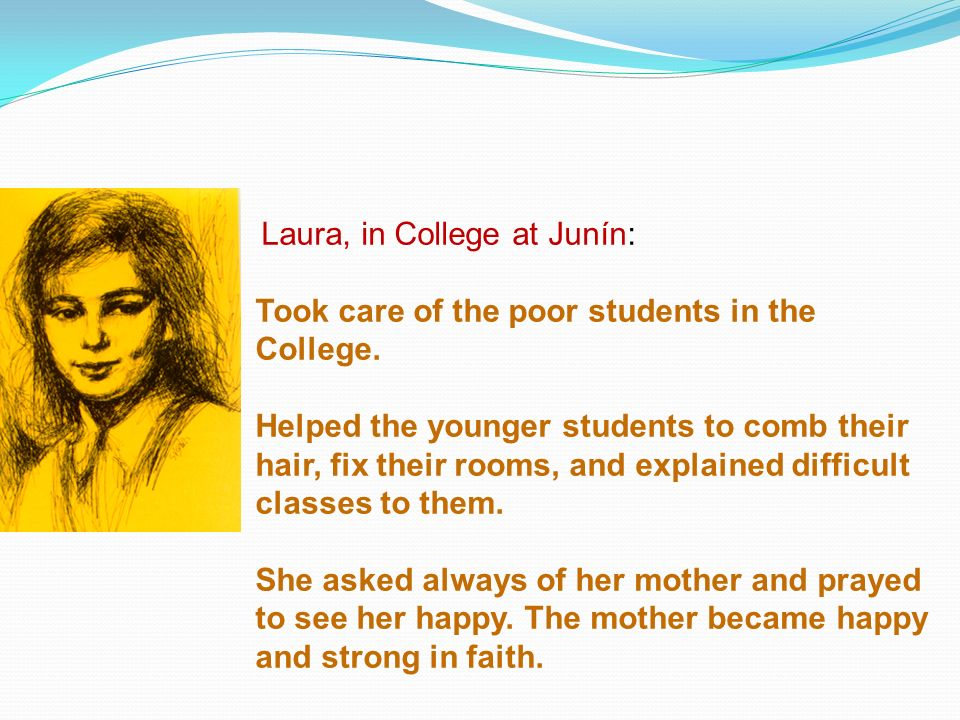 Laura, in College at Junín: Took care of the poor students in the College.