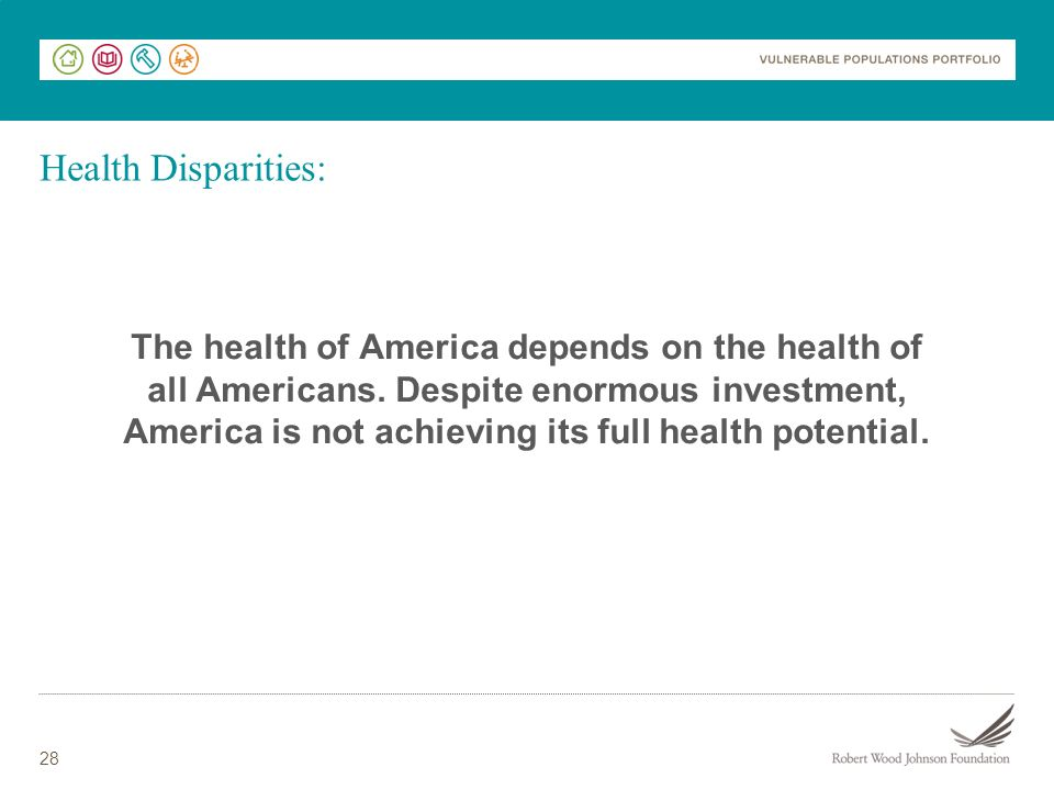 28 Health Disparities: The health of America depends on the health of all Americans.