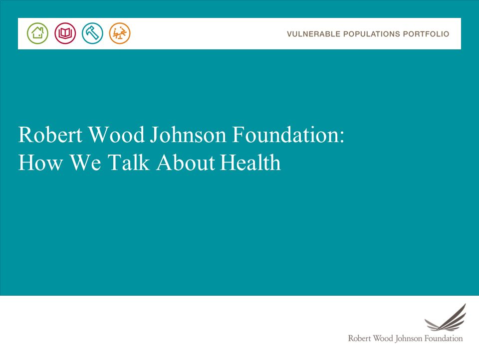 Robert Wood Johnson Foundation: How We Talk About Health