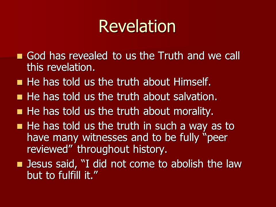 Revelation God has revealed to us the Truth and we call this revelation. God has revealed to us the Truth and we call this revelation. He has told us
