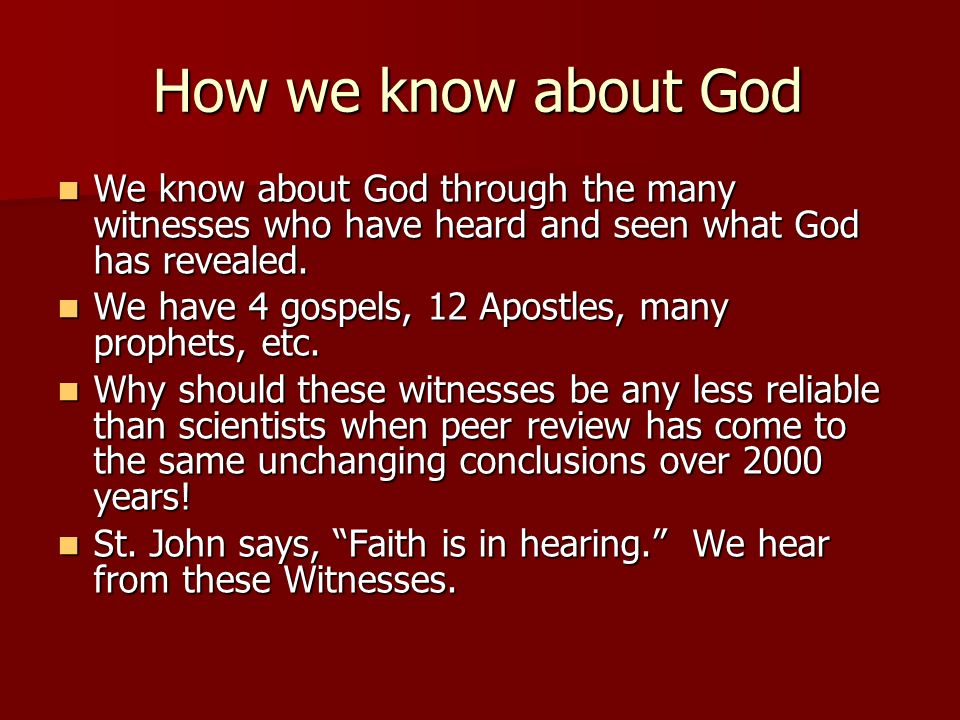 How we know about God We know about God through the many witnesses who have heard and seen what God has revealed. We know about God through the many w
