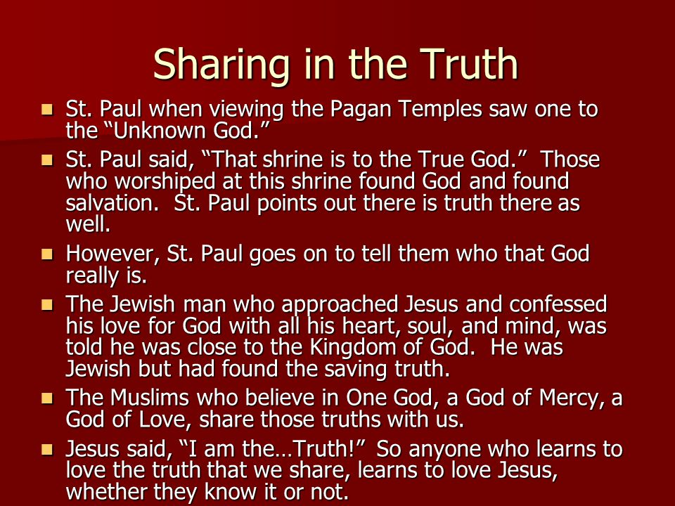 Sharing in the Truth St. Paul when viewing the Pagan Temples saw one to the Unknown God. St. Paul when viewing the Pagan Temples saw one to the Unknow